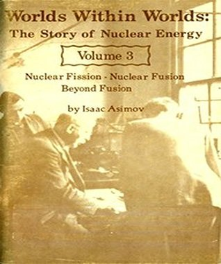 Worlds Within Worlds: The Story of Nuclear Energy, Volume 2 (of 3)