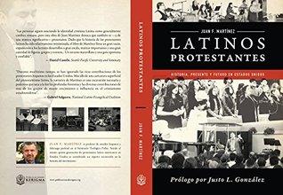 Latinos Protestantes: Historia, Presente y Futuro en los Estados Unidos