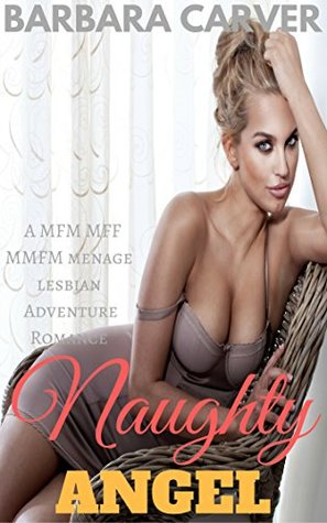 Naughty Angel : A MFM MFF MMFM menage lesbian Adventure Romance