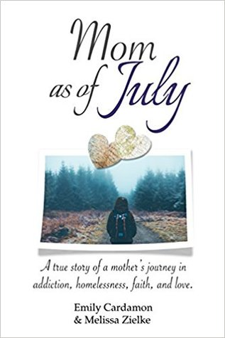 Mom as of July: A True Story of a Mother's Journey in Addiction, Homelessness, Faith, and Love.