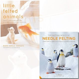 Little Felted Animals and Natural World of Needle Felting [Hardcover] 2 Books Bundle Collection - Create 16 Irresistible Creatures with Simple Needle-felting Techniques,Learn How to Make More than 20 Adorable Animals