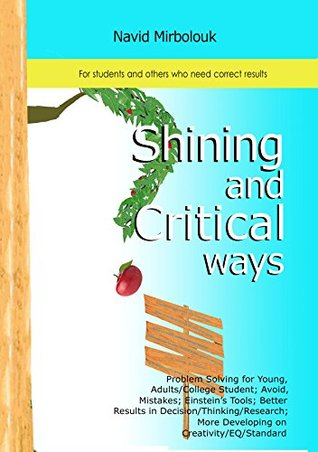 Shining and Critical ways: Problem Solving for Young Adults/College Student; Avoid Mistakes; Einstein's Tools; Better Results in Decision/Thinking/Research; More Developing on Creativity/EQ/Standard