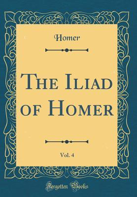 The Iliad of Homer, Vol. 4