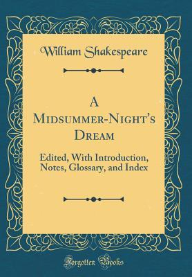 A Midsummer-Night's Dream: Edited, with Introduction, Notes, Glossary, and Index
