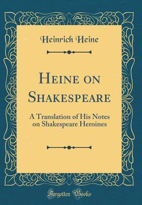 eBooks téléchargement gratuit Heine on Shakespeare: A Translation of His Notes on Shakespeare Heroines (Classic Reprint) in French PDF RTF by Heinrich Heine