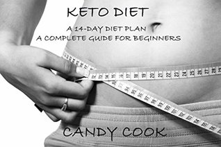 Keto diet: A 14-Day Diet Plan - A Complete Guide for Beginners: A Low Carb, Fat Burning, High Fat Diet for Weight Loss and Healthy Living