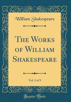 The Works of William Shakespeare, Vol. 2 of 9