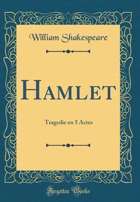 Hamlet: Tragedie En 5 Actes