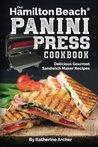 Our Hamilton Beach(r) Panini Press Cookbook: Delicious Gourmet Sandwich Maker Recipes