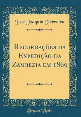 Recorda��es Da Expedi��o Da Zambezia Em 1869