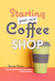 Starting Your Own Coffee Shop by Jessica Simms