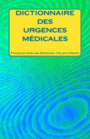 Dictionnaire Des Urgences Medicales Francais-Anglais-Espagnol-Italien-Croate