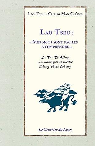 Lao Tseu : Mes mots sont faciles à comprendre