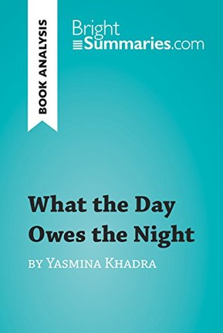 What the Day Owes the Night by Yasmina Khadra (Book Analysis): Detailed Summary, Analysis and Reading Guide (BrightSummaries.com)