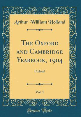 The Oxford and Cambridge Yearbook, 1904, Vol. 1: Oxford (Classic Reprint)