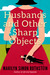 Husbands and Other Sharp Objects by Marilyn Simon Rothstein