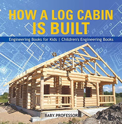 How a Log Cabin is Built - Engineering Books for Kids | Children's Engineering Books
