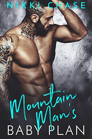 Mountain Man's Baby Plan by Nikki Chase