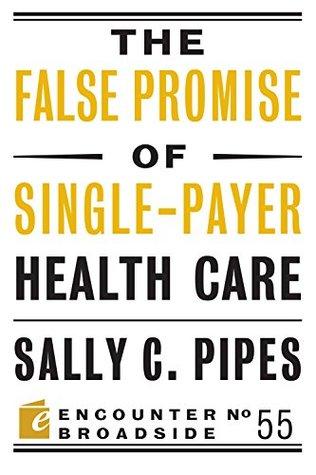 The False Promise of Single-Payer Health Care (Encounter Broadsides Book 55)