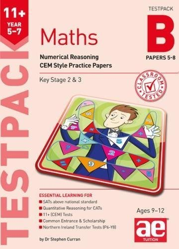 11+ Maths Year 5-7 Testpack B Papers 5-8: Numerical Reasoning CEM Style Practice Papers