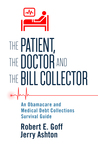 The Patient, The Doctor and The Bill Collector: An Obama Care and Medical Debt Collections Survival Guide