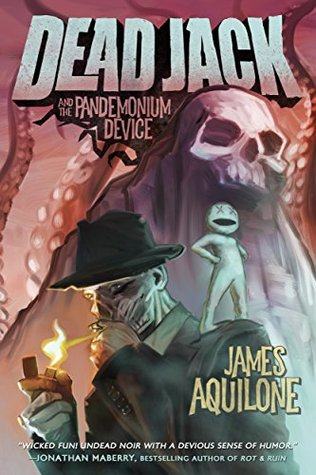 Dead Jack and the Pandemonium Device by James Aquilone