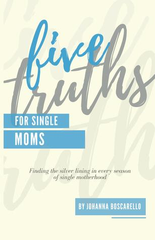 Five Truths For Single Moms: Finding the silver lining in every season of single motherhood.