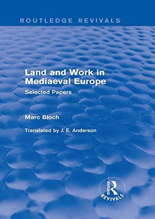 Land and Work in Mediaeval Europe (Routledge Revivals): Selected Papers: Volume 2 (Routledge Revivals: Selected Works of Marc Bloch)