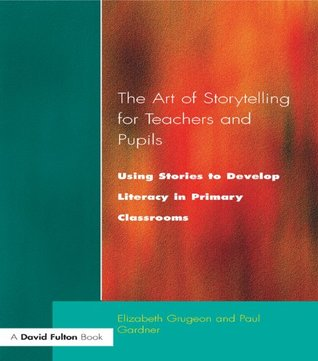 The Art of Storytelling for Teachers and Pupils: Using Stories to Develop Literacy in Primary Classrooms