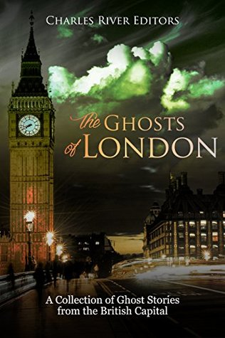 The Ghosts of London: A Collection of Ghost Stories from the British Capital