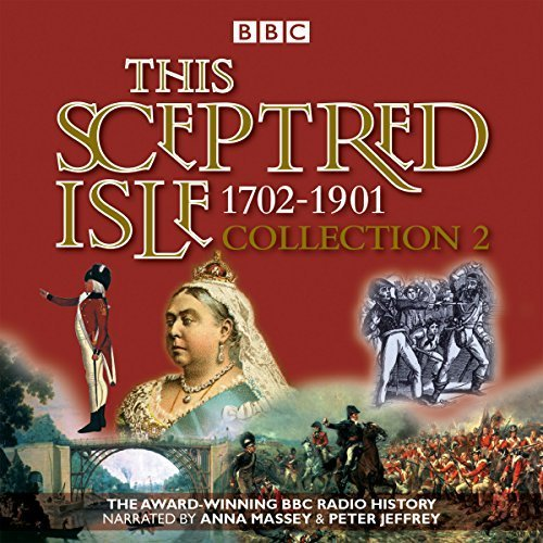 This Sceptred Isle Collection 2: 1702 - 1901: The Classic BBC Radio History