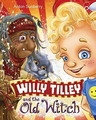 willy-tilley-and-the-old-witch-children-s-book-about-an-adventure-of-a-boy-in-a-magical-world-book-for-kids-to-teach-tidiness-and-kindness-ages-3-7