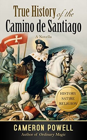 True History of the Camino de Santiago: The Stranger-than-Fiction Tale of the Typo that Invented Spain and the Biblical Loser Who Became a Legend