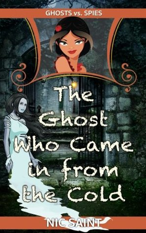 The Ghost Who Came in from the Cold (Ghosts vs. Spies) (Volume 1)