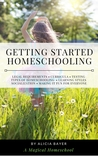 Getting Started Homeschooling by Alicia Bayer