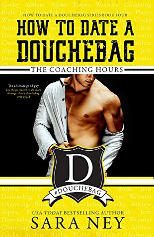 How to Date a Douchebag: The Coaching Hours (Serie How to Date a Douchebag)