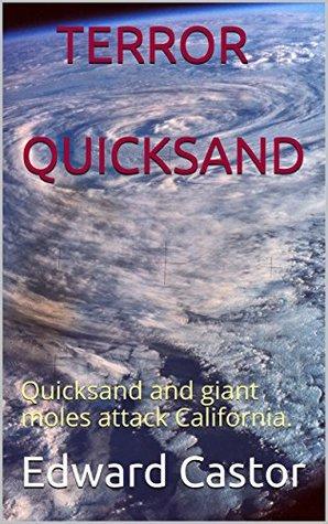 TERROR QUICKSAND: Quicksand and giant moles attack California.