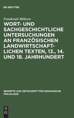 Wort  Und Sachgeschichtliche Untersuchungen An Franzs̲ischen Landwirtschaftlichen Texten, 13., 14. Und 18. Jahrhundert: Seneschaucie, Menagier, Encyclopďie