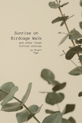 Sunrise on Birdcage Walk, and Other Flash Fiction Stories