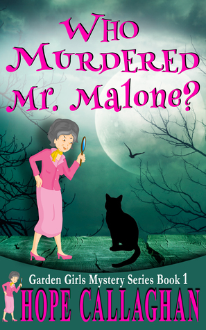 Who Murdered Mr. Malone? (A Garden Girls Cozy Mysteries Book #1)