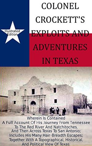 colonel-crockett-s-exploits-and-adventures-in-texas-illustrated-wherein-is-contained-a-full-account-of-his-journey-from-tennessee-to-the-red-river-and-natchitoches-and-then-across-texas