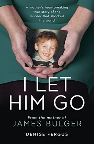 I Let Him Go: From the mother of James Bulger