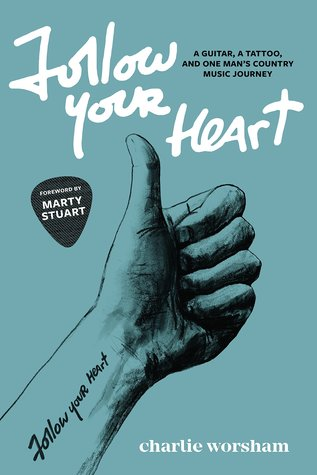 Follow Your Heart: A Guitar, a Tattoo, and One Man's Country Music Journey