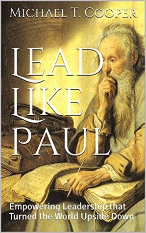 Lead Like Paul: Empowering Leadership that Turned the World Upside Down