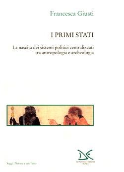 L'evoluzione umana. Vol. III: I primi stati: La nascita dei sistemi politici centralizzati tra antropologia e archeologia