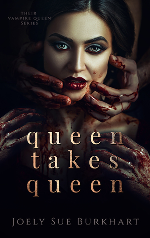 Queen Takes Queen (Their Vampire Queen, #3) by Joely Sue Burkhart