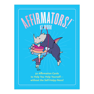Affirmators! at Work: 50 Affirmation Cards to Help You Help Yourself – without the Self-Helpy-Ness!