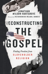 Reconstructing the Gospel: Finding Freedom from Slaveholder Religion by Jonathan Wilson-Hartgrove