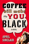 Coffee Will Make You Black: A Novel