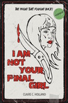 I Am Not Your Final Girl by Claire C. Holland